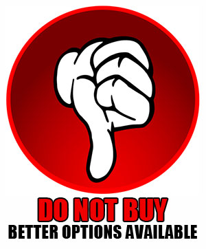 Thumbs Down! Do Not Buy - Better Options Available