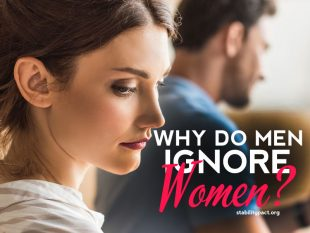 Why do men ignore women and why is he ignoring you?